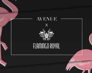 AVENUE x Flamingo Royal | Saturday