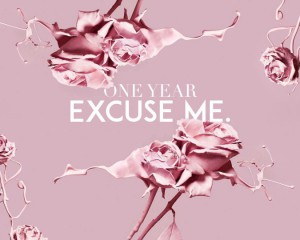 EXCUSE ME. One Year | Sat 5th August