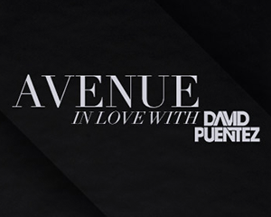AVENUE in Love with DAVID PUENTEZ
