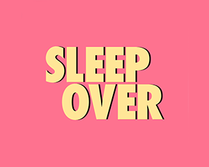 SLEEP OVER | Saturday