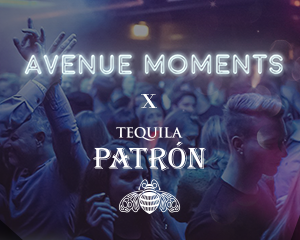 AVENUE Moments  x Patrón | Sat 24.02.18