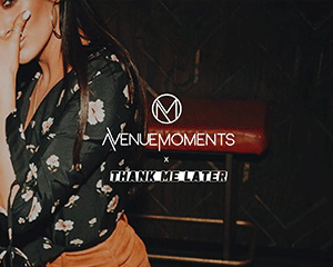Avenue Moments • Thank Me Later | Sat 21.07.18